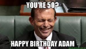 50 Birthday Meme - you re 50 happy birthday adam laughing abbott aussie memes