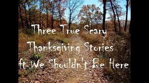five true scary thanksgiving stories ft guest narrator we shouldn