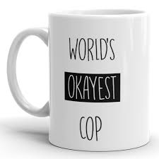 world u0027s okayest cop funny coffee mug for police officer u2013 teerrific