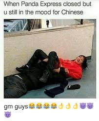 Mood Meme - when panda express closed but u still in the mood for chinese gm