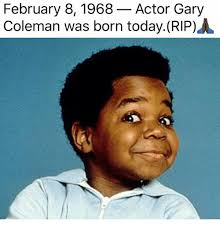 Gary Coleman Meme - february 81968 actor gary coleman was born todayrip gary