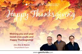 happy thanksgiving to you and your loved ones happy thanksgiving from telluride real estate corp dwight martin
