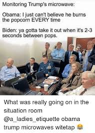 Situation Room Meme - monitoring trump s microwave obama i just can t believe he burns