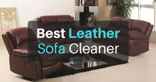 Leather Sofas Cleaner The Best Leather Sofa Cleaner In 2018 The Of Cleanliness