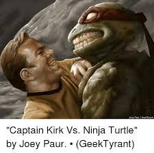 Ninja Turtles Meme - joey paur geektyrant captain kirk vs ninja turtle by joey paur