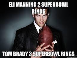 Peyton Manning Tom Brady Meme - eli manning 2 superbowl rings tom brady 3 superbowl rings
