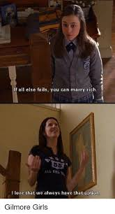 Gilmore Girls Meme - if all else fails you can marry rich all dirl i love that we always
