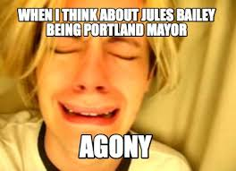 Jules Meme - meme creator when i think about jules bailey being portland mayor