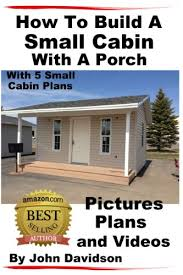 small cabin plans with porch how to build a small cabin with a porch with 5 small