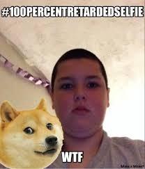 Wtf Is A Meme - wtf retarded derp selfie know your meme