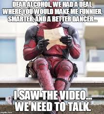Funny Deadpool Memes - dear alcohol we had a deal where you would make funny deadpool