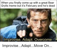 Bear Grylls Meme - when you finally come up with a great bear grylls meme but it s