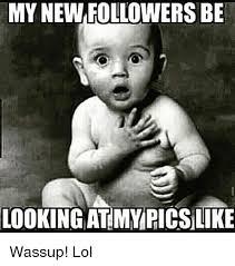 Wassup Meme - my new followers be looking atmyricslike wassup lol funny meme