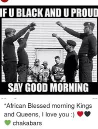 King And Queen Memes - ifublack and u proud fte say good morning african blessed morning