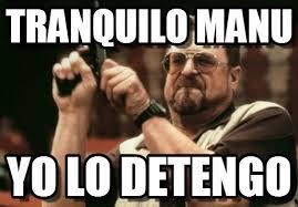 Manu Meme - tranquilo manu am i the only one around here meme on memegen