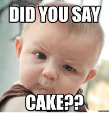 Cake Meme - 25 best memes about did someone say cake did someone say