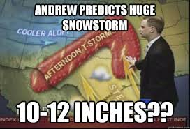 Snowstorm Meme - andrew predicts huge snowstorm 10 12 inches scumbag weatherman