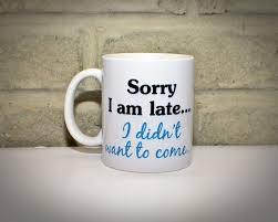 funny coffee mug sorry i am late coffee mug fun coffee cup gift for coworker