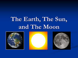 the earth the sun and the moon ppt