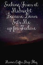 Seeking Jesus Seeking Jesus At Midnight Because Sets Me Up For Failure