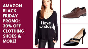 amazon 30 off black friday amazon black friday promo 30 off clothing shoes u0026 more 26 28