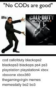 Call Of Duty Black Ops 2 Memes - no cods are good call duty me black ops ii cod callofduty