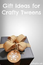 gift ideas for crafty tweens tween gift and craft