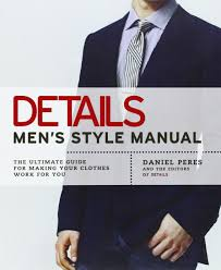 Mens Formal Wear Guide Details Men U0027s Style Manual The Ultimate Guide For Making Your