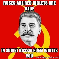 Roses Are Red Violets Are Blue Meme - roses are red violets are blue in soviet russia poem writes you