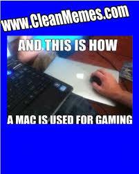 Gamer Memes - gaming mac clean memes