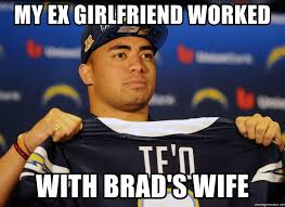 Manti Te O Meme - my ex girlfriend worked with brad s wife manti te o fake meme