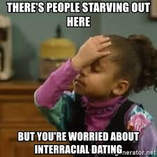 Interracial Dating Meme - there s people starving out here but you re worried about