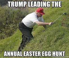 trump leading the annual easter egg hunt trump golf fall meme