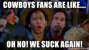 Cowboys Fans Be Like Meme - cowboys fans are like oh no we suck again rob schneider