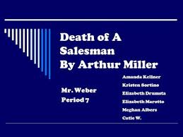 Death of a Salesman  Chart for all the characters concerned Willy     SlidePlayer Death of A Salesman By Arthur Miller Mr  Weber Period   Amanda Kellner Kristen Sortino