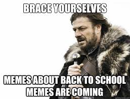 First Day Of School Funny Memes - brace yourselves memes about back to school memes are coming
