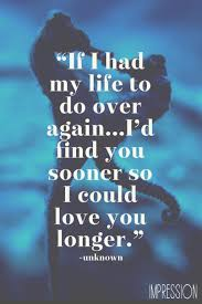 Life Love Quotes by If I Had My Life To Live Over Again I U0027d Find You Sooner So I