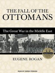 Fall Of The Ottomans Fall Of The Ottomans The Great War In The Middle East Audio Book