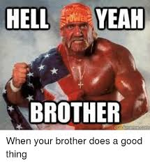 Hell Yes Meme - 25 best memes about yeah brother yeah brother memes
