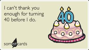 Funny 40th Birthday Memes - happy 40th birthday thank you funny ecard birthday ecard