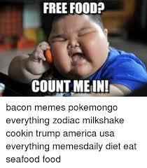 Free Food Meme - free food count me in bacon memes pokemongo everything zodiac