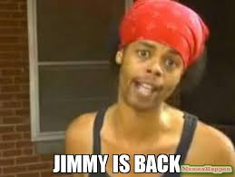Meme Jimmy - jimmy is back meme hide yo kids hide yo wife 63726 memeshappen