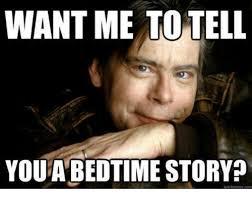 Bedtime Meme - want me to tell youta bedtime story dank meme on me me