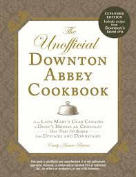 the unofficial downton abbey cookbook revised edition from lady