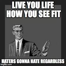 Haters Gonna Hate Meme Generator - kill yourself guy meme imgflip
