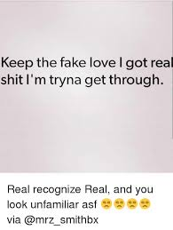 I Love L Meme - keep the fake love l got shit i m tryna get through real real