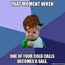 Cold Calling Meme - that moment when one of your cold calls becomes a sale scumbag