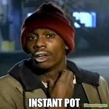 Instant Meme - instant pot meme crack rock tyrone 61441 memeshappen