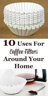 coffee filter uses 10 uses for coffee filters around your home filter coffee and