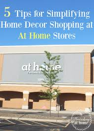 5 tips for simplifying home decor shopping at at home stores u2013 at